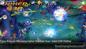 Cara Ampuh Menang Game Tembak Ikan Joker338 Online