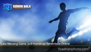 Cara Menang Game Judi Handicap Serverbola Online