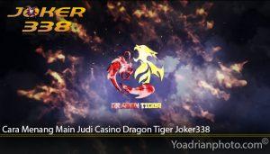 Cara Menang Main Judi Casino Dragon Tiger Joker338