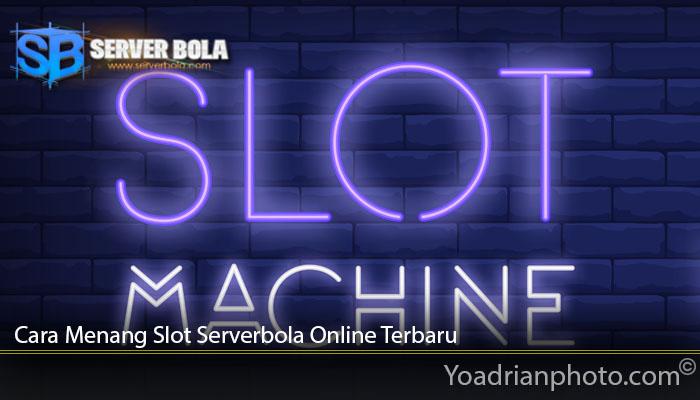 Cara Menang Slot Serverbola Online Terbaru