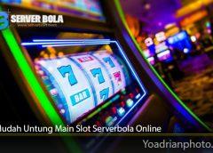 Cara Mudah Untung Main Slot Serverbola Online