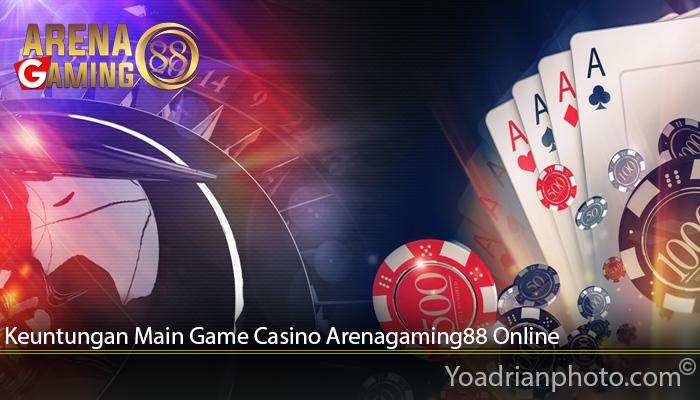 Keuntungan Main Game Casino Arenagaming88 Online