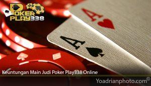 Keuntungan Main Judi Poker Play338 Online