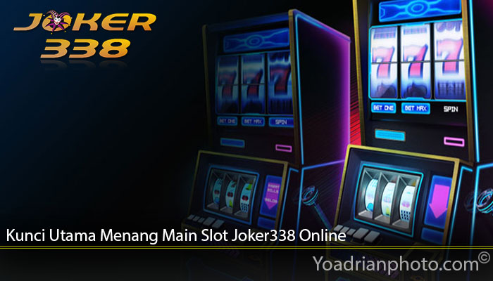 Kunci Utama Menang Main Slot Joker338 Online
