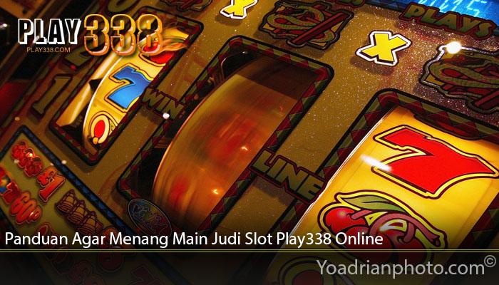 Panduan Agar Menang Main Judi Slot Play338 Online