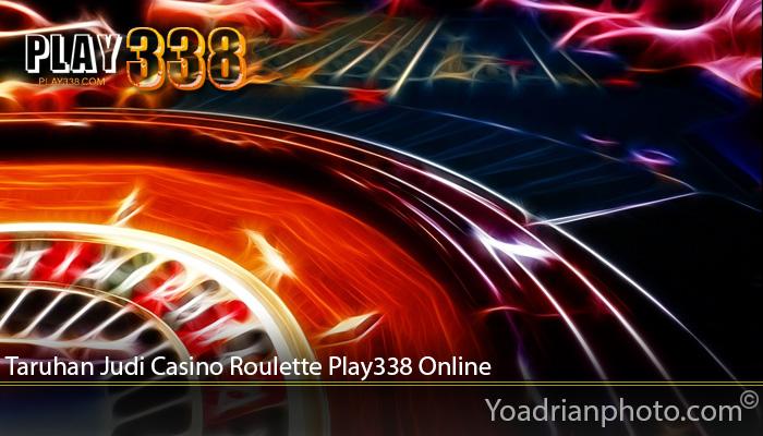 Taruhan Judi Casino Roulette Play338 Online