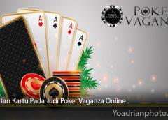 Tingkatan Kartu Pada Judi Poker Vaganza Online