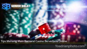 Tips Menang Main Baccarat Casino Serverbola Online