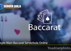 Trik Simple Main Baccarat Serverbola Online