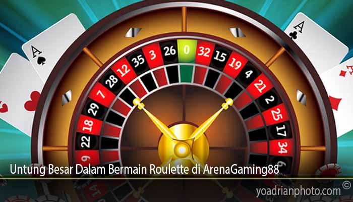 Untung Besar Dalam Bermain Roulette di ArenaGaming88