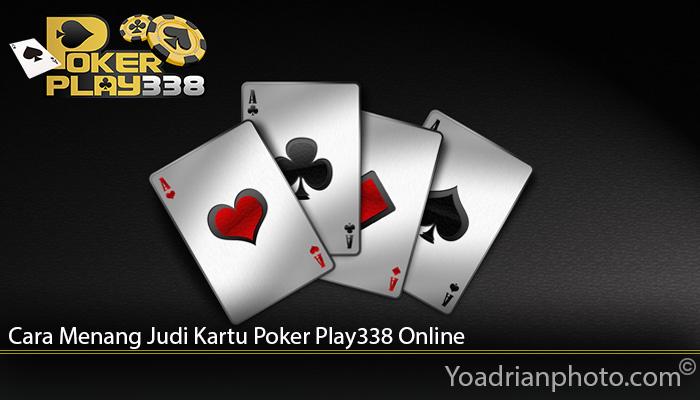 Cara Menang Judi Kartu Poker Play338 Online