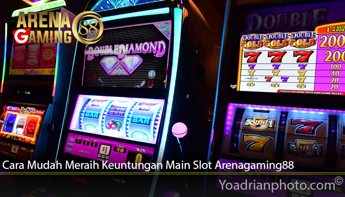Cara Mudah Meraih Keuntungan Main Slot Arenagaming88
