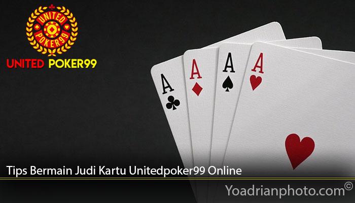 Tips Bermain Judi Kartu Unitedpoker99 Online