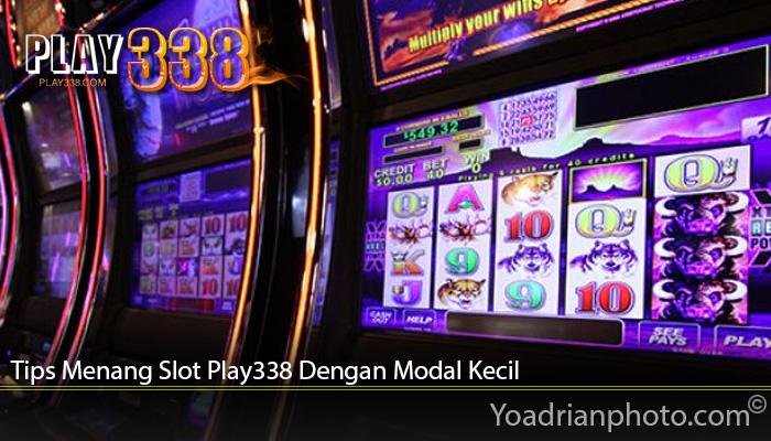 Tips Menang Slot Play338 Dengan Modal Kecil