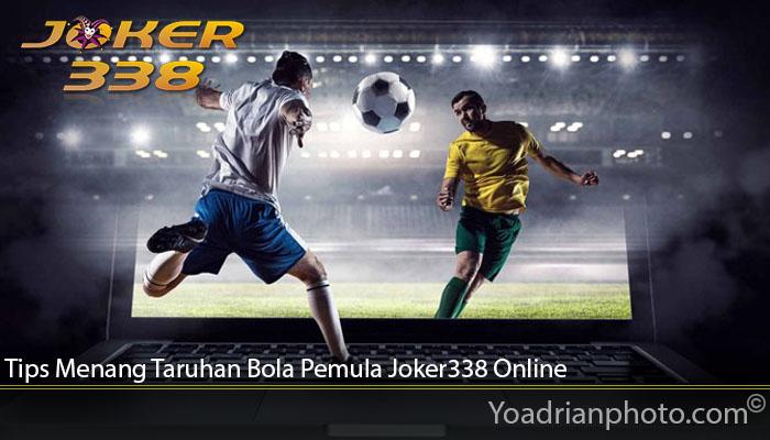 Tips Menang Taruhan Bola Pemula Joker338 Online