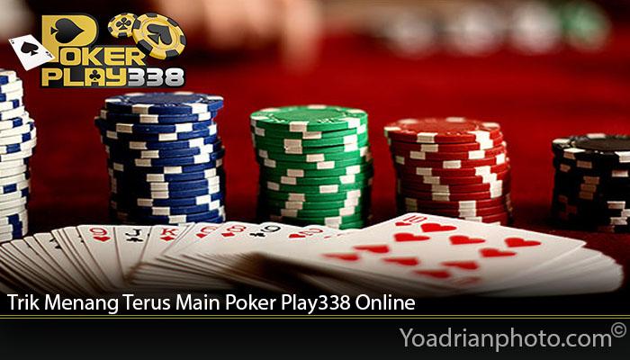 Trik Menang Terus Main Poker Play338 Online