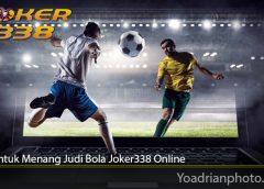 Trik Untuk Menang Judi Bola Joker338 Online