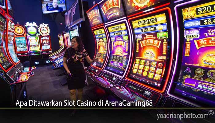 Apa Ditawarkan Slot Casino di ArenaGaming88